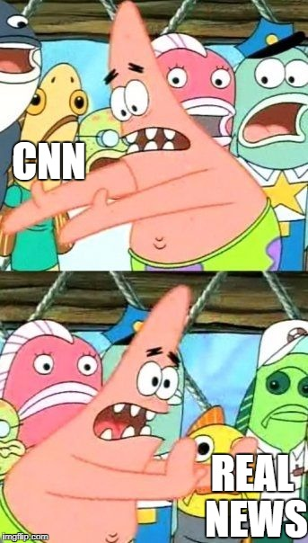 Put It Somewhere Else Patrick Meme | CNN REAL NEWS | image tagged in memes,put it somewhere else patrick | made w/ Imgflip meme maker