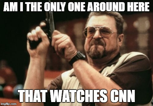 Am I The Only One Around Here Meme | AM I THE ONLY ONE AROUND HERE THAT WATCHES CNN | image tagged in memes,am i the only one around here | made w/ Imgflip meme maker