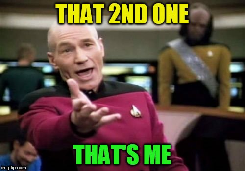 Picard Wtf Meme | THAT 2ND ONE THAT'S ME | image tagged in memes,picard wtf | made w/ Imgflip meme maker