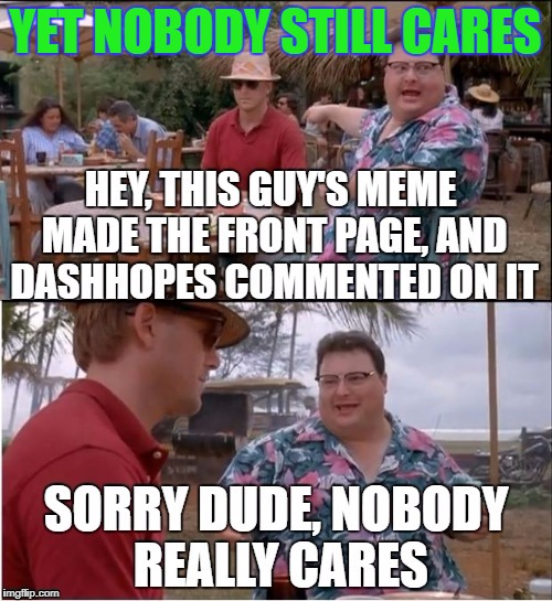 YET NOBODY STILL CARES | made w/ Imgflip meme maker