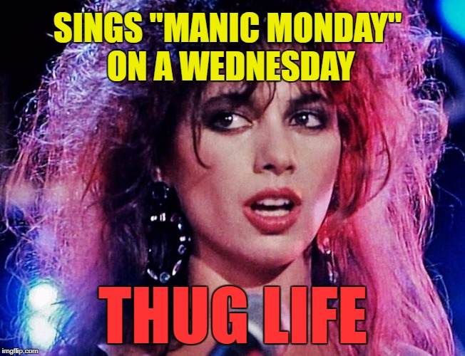 "SINGS ""MANIC MONDAY"" ON A WEDNESDAY THUG LIFE 