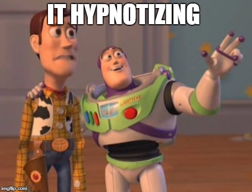 X, X Everywhere Meme | IT HYPNOTIZING | image tagged in memes,x,x everywhere,x x everywhere | made w/ Imgflip meme maker
