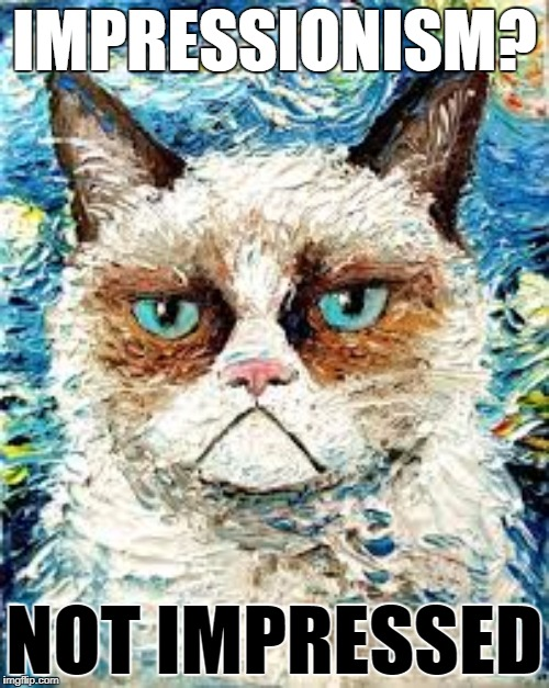 Grumpy Cat prefers Expressionism | IMPRESSIONISM? NOT IMPRESSED | image tagged in grumpy cat | made w/ Imgflip meme maker