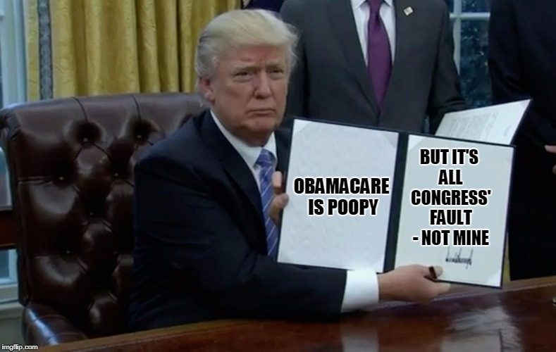 OBAMACARE IS POOPY BUT IT'S ALL CONGRESS' FAULT - NOT MINE | made w/ Imgflip meme maker