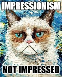 IMPRESSIONISM NOT IMPRESSED | made w/ Imgflip meme maker