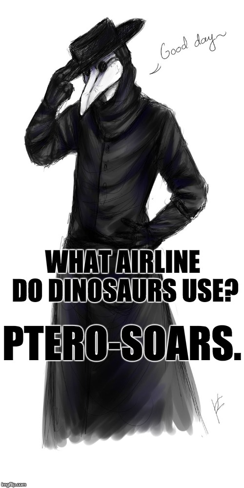 WHAT AIRLINE DO DINOSAURS USE? PTERO-SOARS. | made w/ Imgflip meme maker