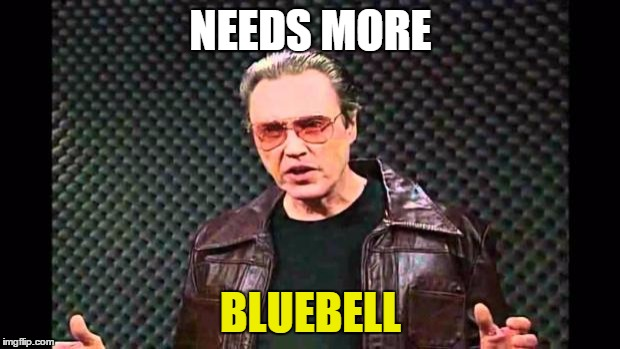 NEEDS MORE BLUEBELL | made w/ Imgflip meme maker