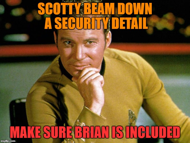 SCOTTY BEAM DOWN A SECURITY DETAIL MAKE SURE BRIAN IS INCLUDED | made w/ Imgflip meme maker