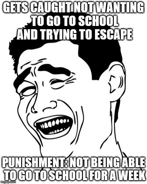 School Escape | GETS CAUGHT NOT WANTING TO GO TO SCHOOL AND TRYING TO ESCAPE PUNISHMENT: NOT BEING ABLE TO GO TO SCHOOL FOR A WEEK | image tagged in memes,yao ming,stupidity,school,suspension,stupid | made w/ Imgflip meme maker