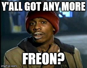 Y'all Got Any More Of That Meme | Y'ALL GOT ANY MORE FREON? | image tagged in memes,yall got any more of | made w/ Imgflip meme maker
