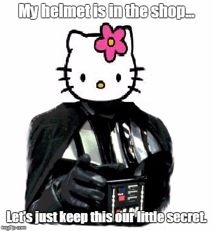 Darth Kitty | My helmet is in the shop... Let's just keep this our little secret. | image tagged in darth vader,darth kitty,hello vader | made w/ Imgflip meme maker