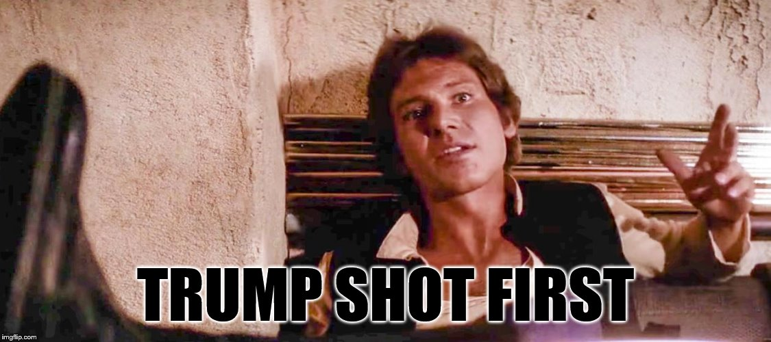 TRUMP SHOT FIRST | made w/ Imgflip meme maker