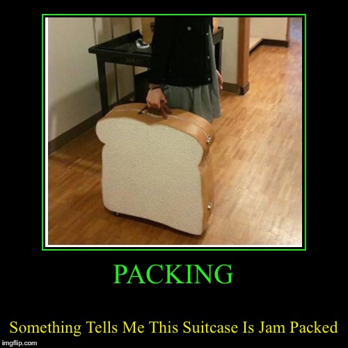 PACKING | Something Tells Me This Suitcase Is Jam Packed | image tagged in funny,demotivationals | made w/ Imgflip demotivational maker