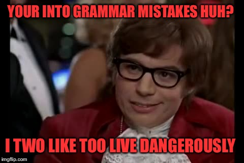 Grammar Nazi week - A chopsticks36 event | YOUR INTO GRAMMAR MISTAKES HUH? I TWO LIKE TOO LIVE DANGEROUSLY | image tagged in memes,i too like to live dangerously,grammar nazi week,lynch1979,chopsticks36 | made w/ Imgflip meme maker