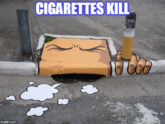 CIGARETTES KILL | image tagged in cigs kill | made w/ Imgflip meme maker