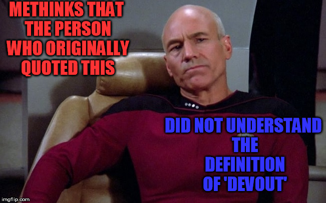 METHINKS THAT THE PERSON WHO ORIGINALLY QUOTED THIS DID NOT UNDERSTAND THE DEFINITION OF 'DEVOUT' | made w/ Imgflip meme maker