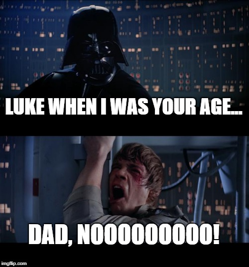 Dad story no | LUKE WHEN I WAS YOUR AGE... DAD, NOOOOOOOOO! | image tagged in memes,star wars no | made w/ Imgflip meme maker