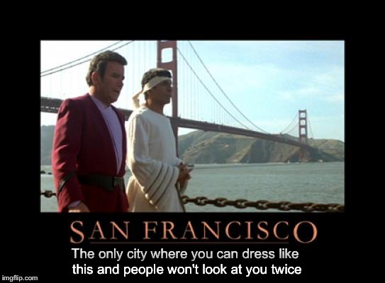 San Francisco | The only city where you can dress like this and people won't look at you twice | image tagged in memes,some weird guys,probably bad actors,looking for a job,outweighed by the many | made w/ Imgflip meme maker