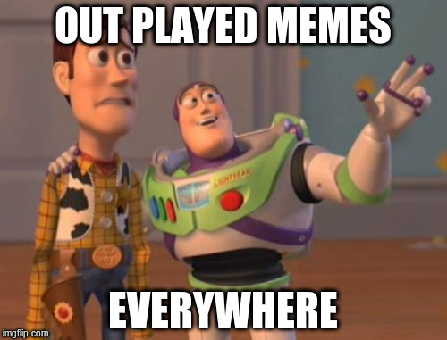 X, X Everywhere Meme | OUT PLAYED MEMES EVERYWHERE | image tagged in memes,x,x everywhere,x x everywhere | made w/ Imgflip meme maker