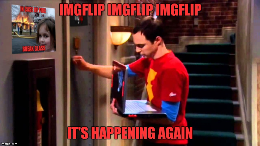 IMGFLIP IMGFLIP IMGFLIP IT'S HAPPENING AGAIN | made w/ Imgflip meme maker