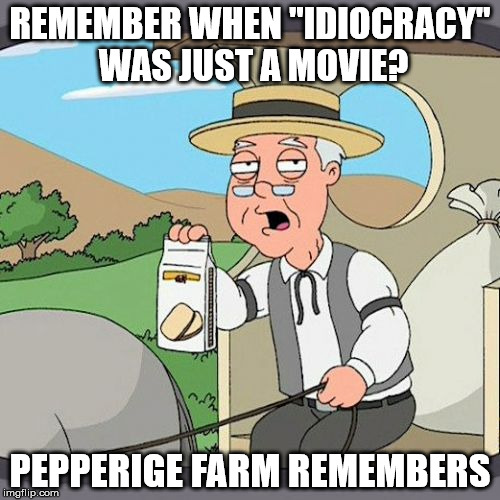 "Pepperidge Farm Remembers Meme | REMEMBER WHEN ""IDIOCRACY"" WAS JUST A MOVIE? PEPPERIGE FARM REMEMBERS 