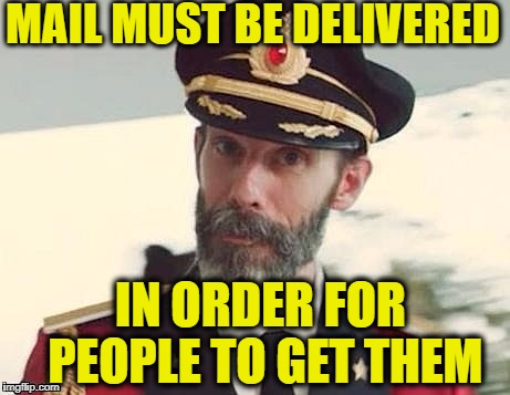 Captain Obvious | MAIL MUST BE DELIVERED IN ORDER FOR PEOPLE TO GET THEM | image tagged in captain obvious | made w/ Imgflip meme maker