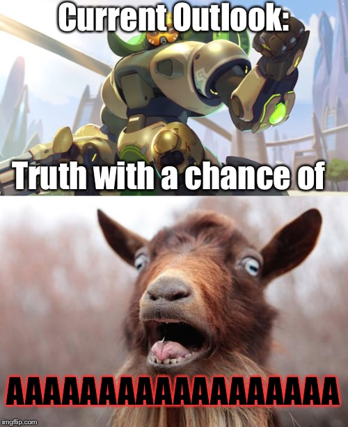 This was a comment on a Liberal meme. | Current Outlook: Truth with a chance of AAAAAAAAAAAAAAAAAA | image tagged in current outlook - overwatch,screaming goat,memes,funny | made w/ Imgflip meme maker
