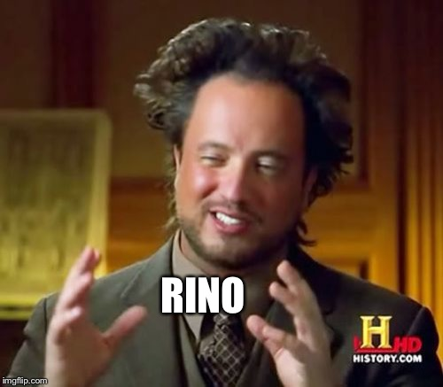 Ancient Aliens Meme | RINO | image tagged in memes,ancient aliens | made w/ Imgflip meme maker