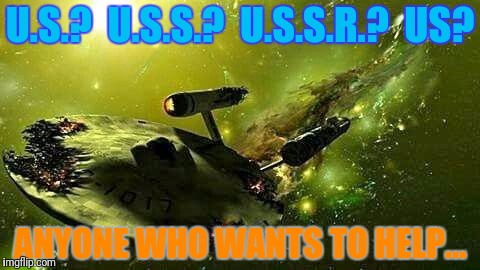 U.S.?  U.S.S.?  U.S.S.R.?  US? ANYONE WHO WANTS TO HELP... | made w/ Imgflip meme maker