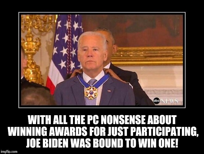 WITH ALL THE PC NONSENSE ABOUT WINNING AWARDS FOR JUST PARTICIPATING, JOE BIDEN WAS BOUND TO WIN ONE! | image tagged in joe biden award | made w/ Imgflip meme maker