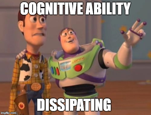 X, X Everywhere Meme | COGNITIVE ABILITY DISSIPATING | image tagged in memes,x,x everywhere,x x everywhere | made w/ Imgflip meme maker