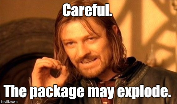 One Does Not Simply Meme | Careful. The package may explode. | image tagged in memes,one does not simply | made w/ Imgflip meme maker