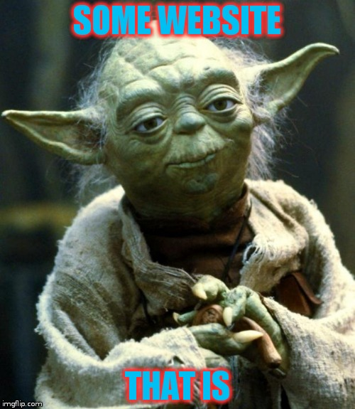 Star Wars Yoda Meme | SOME WEBSITE THAT IS | image tagged in memes,star wars yoda | made w/ Imgflip meme maker