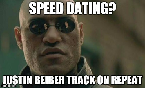 Matrix Morpheus Meme | SPEED DATING? JUSTIN BEIBER TRACK ON REPEAT | image tagged in memes,matrix morpheus | made w/ Imgflip meme maker