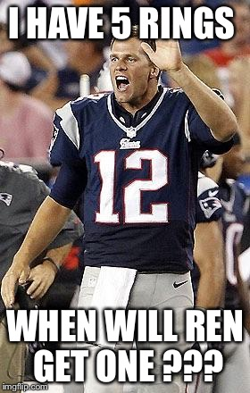 Tom Brady Superbowl | I HAVE 5 RINGS WHEN WILL REN GET ONE ??? | image tagged in tom brady superbowl | made w/ Imgflip meme maker
