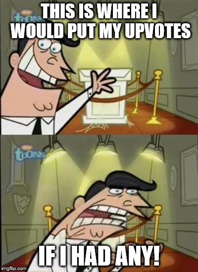 Fairly Odd Parents | THIS IS WHERE I WOULD PUT MY UPVOTES IF I HAD ANY! | image tagged in fairly odd parents | made w/ Imgflip meme maker
