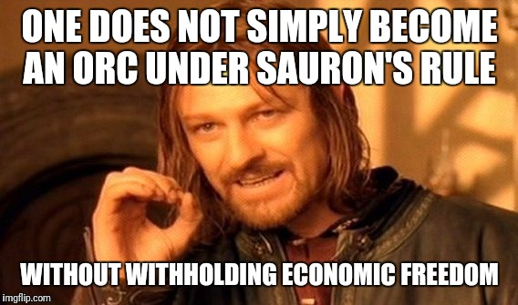 One Does Not Simply Meme | ONE DOES NOT SIMPLY BECOME AN ORC UNDER SAURON'S RULE WITHOUT WITHHOLDING ECONOMIC FREEDOM | image tagged in memes,one does not simply | made w/ Imgflip meme maker