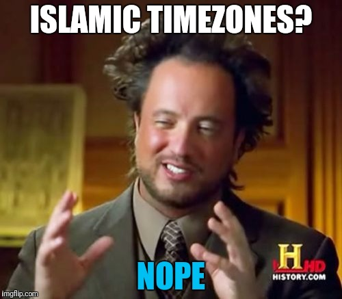 Ancient Aliens Meme | ISLAMIC TIMEZONES? NOPE | image tagged in memes,ancient aliens | made w/ Imgflip meme maker