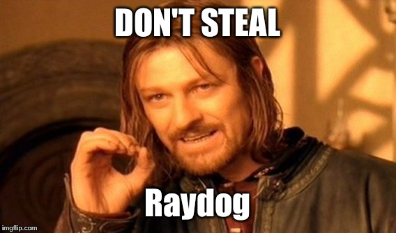 Don't steal. You need to stop stealing. You don't admit you steal either.  | DON'T STEAL Raydog | image tagged in memes,one does not simply,raydog steals | made w/ Imgflip meme maker