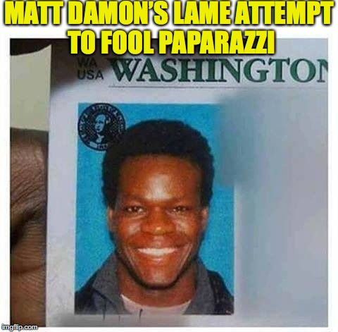 Not Fooling Anybody | MATT DAMON'S LAME ATTEMPT TO FOOL PAPARAZZI | image tagged in matt damon | made w/ Imgflip meme maker