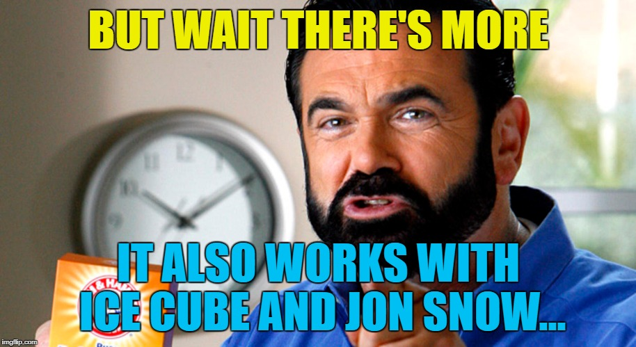 BUT WAIT THERE'S MORE IT ALSO WORKS WITH ICE CUBE AND JON SNOW... | made w/ Imgflip meme maker
