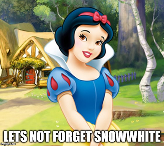 LETS NOT FORGET SNOWWHITE | made w/ Imgflip meme maker