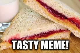 TASTY MEME! | made w/ Imgflip meme maker