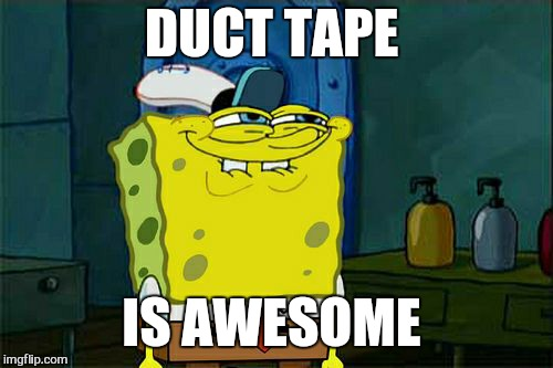 Dont You Squidward Meme | DUCT TAPE IS AWESOME | image tagged in memes,dont you squidward | made w/ Imgflip meme maker