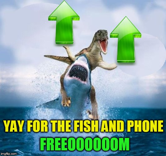 FREEOOOOOOM YAY FOR THE FISH AND PHONE | made w/ Imgflip meme maker