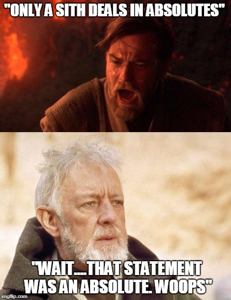 "20 years later....it hits him | ""ONLY A SITH DEALS IN ABSOLUTES"" ""WAIT....THAT STATEMENT WAS AN ABSOLUTE. WOOPS"" 