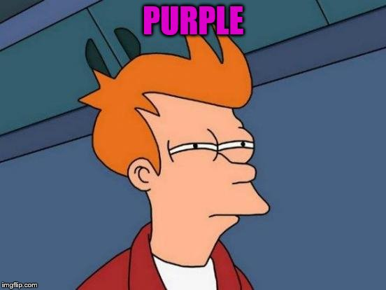 Futurama Fry Meme | PURPLE | image tagged in memes,futurama fry | made w/ Imgflip meme maker