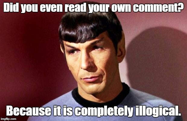 Yes, it is technically a re-post, but Spock does not use contractions.  |  Did you even read your own comment? Because it is completely illogical. | image tagged in sassy spock,grammar nazi,spock illogical | made w/ Imgflip meme maker