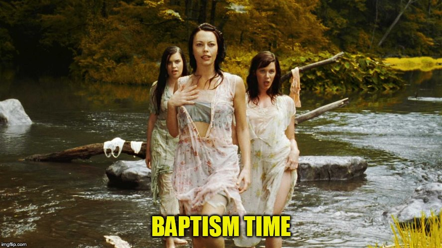 BAPTISM TIME | made w/ Imgflip meme maker