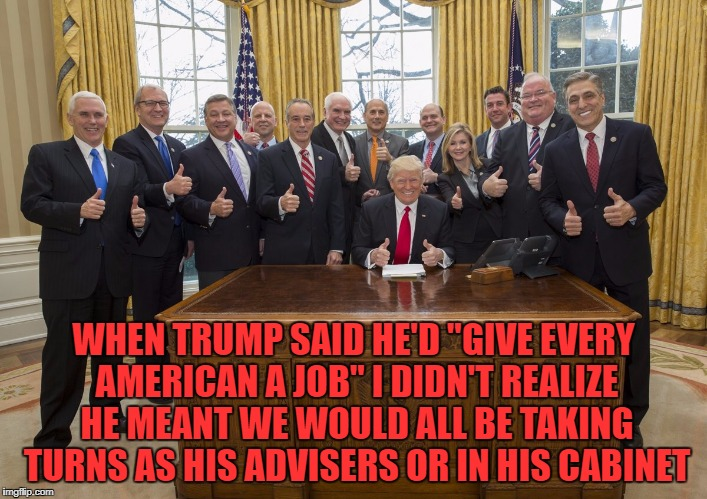 Image Tagged In Trump Cabinet,memes,funny,funny Memes,politics,jobs    Imgflip